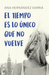 El tiempo es lo único que no vuelve – Ana Hernández Sarriá [ePub & Kindle]