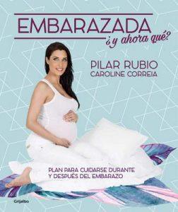 Embarazada, ¿y ahora qué?: Plan para cuidarse durante y después del embarazo – Pilar Rubio, Caroline Correia [ePub & Kindle]