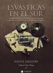 Esvásticas en el sur: Historias y operaciones secretas en la provincia de Cádiz que marcaron el desarrollo de la Segunda Guerra Mundial – Wayne Jamison [ePub & Kindle]