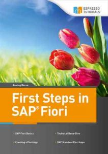 First Steps in SAP Fiori – Anurag Barua [ePub & Kindle] [English]