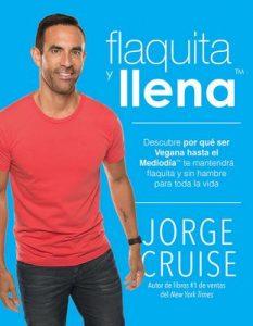 Flaquita y llena: Descubre por que ser vegana hasta el mediodia te mantendra flaquita y sin hambre para toda la vida – Jorge Cruise [ePub & Kindle]