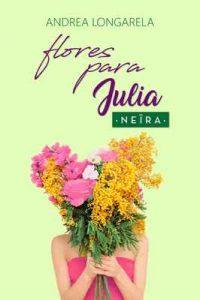 Flores para Julia (Polos Opuestos nº 2) – Andrea Longarela, Neïra [ePub & Kindle]