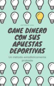 Gane dinero con sus apuestas deportivas: Un método estadísticamente probado – Antonio Leal Álvarez [ePub & Kindle]
