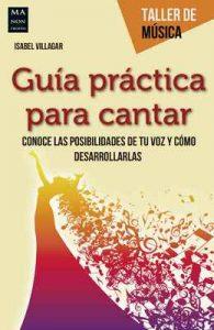 Guía práctica para cantar: Conoce las posibilidades de tu voz y cómo desarrollarlas (Taller de Música) – Isabel Villagar [ePub & Kindle]