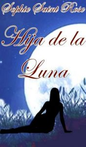 Hija de la luna – Sophie Saint Rose [ePub & Kindle]