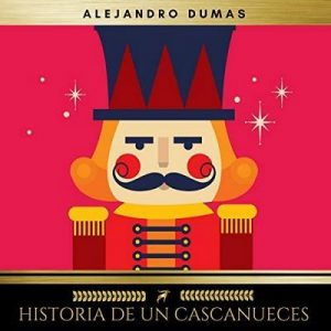 Historia de un Cascanueces – Alexandre Dumas [Narrado por Javier Jiménez] [Audiolibro] [Español]
