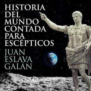 Historia del mundo contada para escépticos – Juan Eslava Galán [Narrado por Jordi Salas] [Audiolibro] [Español]