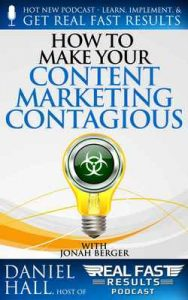 How to Make Your Content Marketing Contagious (Real Fast Results Book 84) – Daniel Hall, Jonah Berger [ePub & Kindle] [English]