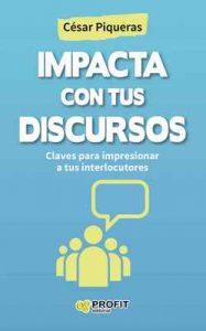 Impacta con tus discursos: Claves para impresionar a tus interlocutores – César Piqueras [ePub & Kindle]