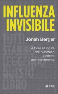 Influenza invisibile: Le forze nascoste che plasmano il nostro comportamento – Jonah Berger [ePub & Kindle] [Italian]