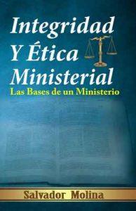 Integridad y Ética Ministerial: Las Bases de un Ministerio – Salvador Molina [ePub & Kindle]