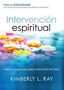 Intervención espiritual: Valiosos consejos para realizar oraciones efectivas – Kimberly Ray [ePub & Kindle]