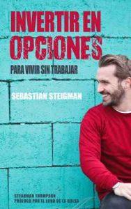 Invertir en Opciones para vivir sin trabajar: Cómo generar ingresos regulares en la bolsa de Estados Unidos utilizando Stock Options – Sebastian Steigman [ePub & Kindle]