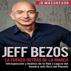 Jeff Bezos: La Fuerza Detrás de la Marca: Introspección y Análisis de la Vida y Logros del Hombre más Rico del Planeta – JR MacGregor [Narrado por Juan Rodriguez] [Audiolibro] [Español]