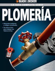 La Guía Completa sobre Plomería: -Materiales modernos y códigos actualizados -Una nueva Guía para trabajar con Tubería de Gas (Black & Decker Complete Guide) – Editors of CPi [ePub & Kindle]