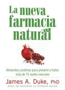 La Nueva Farmacia Natural: Alimentos curativos para prevenir y tratar más de 75 males comunes – James A. Duke [ePub & Kindle]