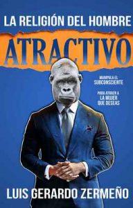 La Religión Del Hombre Atractivo – Luis Gerardo Zermeño Gutierrez [ePub & Kindle]