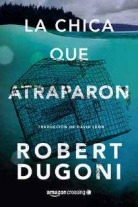 La chica que atraparon (Tracy Crosswhite nº 4) – Robert Dugoni, David León [ePub & Kindle]
