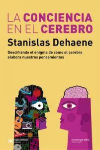 La conciencia en el cerebro: Descifrando el enigma de cómo el cerebro elabora nuestros pensamientos (Ciencia que ladra… serie Mayor) – Stanislas Dehaene, María Josefina D'Alessio [ePub & Kindle]