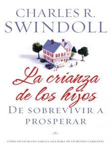 La crianza de los hijos: De sobrevivir a prosperar – Charles R. Swindoll [ePub & Kindle]
