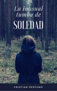 La inusual tumba de Soledad – Cristian Perfumo [ePub & Kindle]