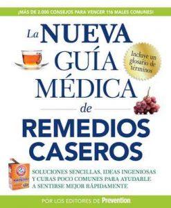 La nueva guía médica de remedios caseros: Soluciones sencillas, ideas ingeniosas y curas poco comunes para ayudarle a sentirse mejor rapidamenta – Los Editores de Prevention [ePub & Kindle]