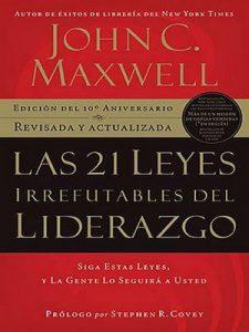 Las 21 Leyes Irrefutables del Liderazgo: Siga Estas Leyes, y La Gente Lo Seguira a Usted – John C. Maxwell [ePub & Kindle]