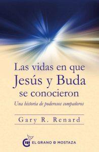 Las vidas en que Jesús y Buda se conocieron: Una historia de poderosos compañeros – Gary R. Renard, Miguel Iribarren [ePub & Kindle]