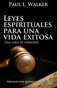 Leyes espirituales para una vida exitosa: Serie de sermones – Paul L.Walker [ePub & Kindle]