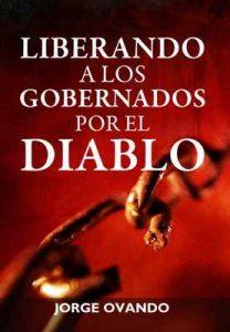Liberando a los Gobernados por el diablo: Como ser libre de la influencia y ataque de Satanas – Jorge Ovando [ePub & Kindle]