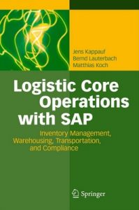 Logistic Core Operations with SAP: Inventory Management, Warehousing, Transportation, and Compliance – Jens Kappauf, Bernd Lauterbach [ePub & Kindle] [English]