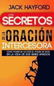Los secretos de la oración intercesora – Jack Hayford, Brenda Bustacara, Miguel Peñaloza, Rogelio Díaz [ePub & Kindle]