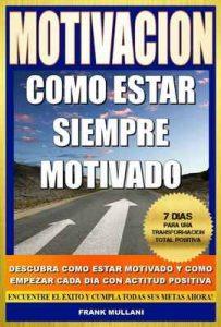 Motivación: Como Estar Siempre Motivado: 7 Dias Para Una Transformación Total Positiva – Descubra Como Estar Motivado y Como Empezar Cada Dia con Actitud Positiva (pensamiento positivo nº 5) – Frank Mullani [ePub & Kindle]