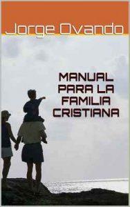 Manual para la familia Cristiana – Jorge Ovando [ePub & Kindle]