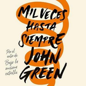 Mil veces hasta siempre – John Green [Narrado por Carla Barreto] [Audiolibro] [Español]