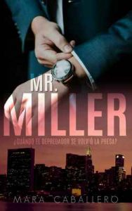 Mr. Miller: ¿Cuándo el depredador se volvió la presa? – Mara Caballero [ePub & Kindle]