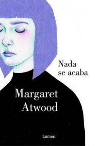 Nada se acaba – Margaret Atwood [ePub & Kindle]