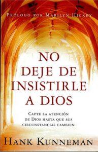 No deje de insistirle a Dios: Capte la atención de Dios hasta que sus circunstancias cambien – Hank Kunneman [ePub & Kindle]