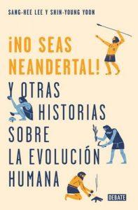 No seas neandertal: y otras historias sobre la evolución humana – Sang-Hee Lee, Shin-Young Yoon [ePub & Kindle]