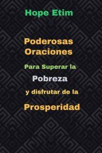 Poderosas Oraciones Para Superar la Pobreza y Disfrutar de la Prosperidad – Hope Etim [ePub & Kindle]