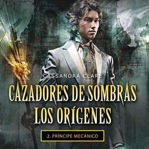 Príncipe mecánico – Cassandra Clare [Narrado por Sonia Vazquez] [Audiolibro] [Español]