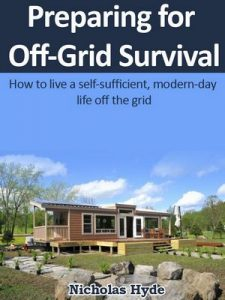 Preparing for Off-Grid Survival: How to live a self-sufficient, modern-day life off the grid – Nicholas Hyde [ePub & Kindle] [English]