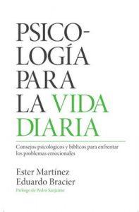 Psicología para la vida diaria: Consejos psicológicos y bíblicos para enfrentar los problemas emocionales – Ester Martinez, Eduardo Bracier [ePub & Kindle]