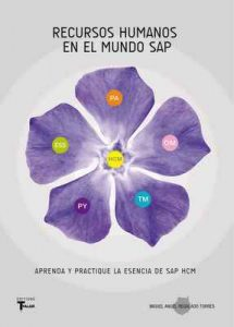 Recursos Humanos en el Mundo SAP: Aprenda y Practique la esencia de SAP HCM (TYALGR nº 15) – Miguel Regalado [ePub & Kindle]