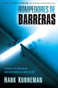 Rompedores de barreras: Encienda su fe y destruya las obras del enemigo que rodean su vida – Hank Kunneman [ePub & Kindle]