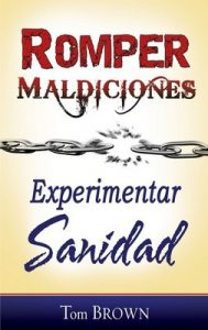 Romper maldiciones, experimentar sanidad – Tom Brown [ePub & Kindle]