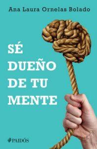 Sé dueño de tu mente – Ana Laura Ornelas Bolado [ePub & Kindle]