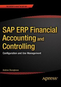 SAP ERP Financial Accounting and Controlling: Configuration and Use Management (1st ed. Edition) – Andrew Okungbowa [ePub & Kindle] [English]