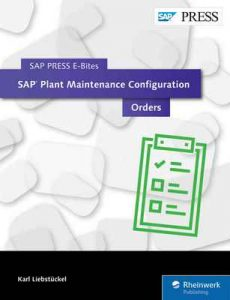 SAP Plant Maintenance Configuration: Orders (SAP PRESS E-Bites Book 27) – Karl Liebstückel [ePub & Kindle] [English]