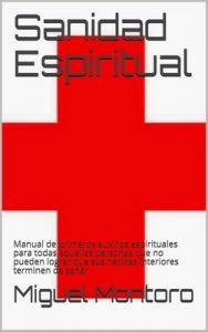 Sanidad Espiritual: Manual de primeros auxilios espirituales para todas aquellas personas que no pueden lograr que sus heridas interiores terminen de sanar – Miguel Montoro [ePub & Kindle]